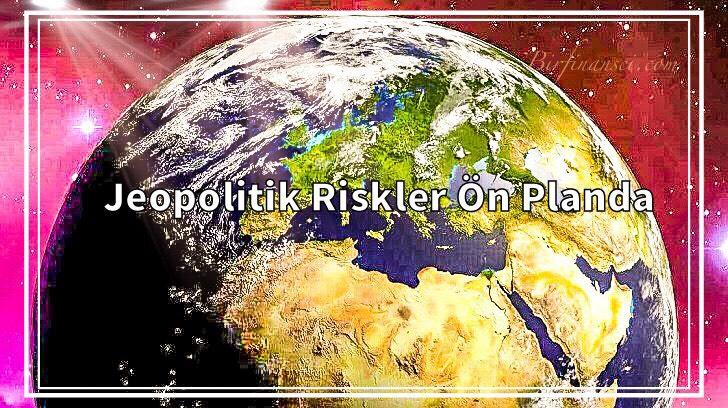 Jeopolitik Riskler Ön Planda, Bir Finansçı