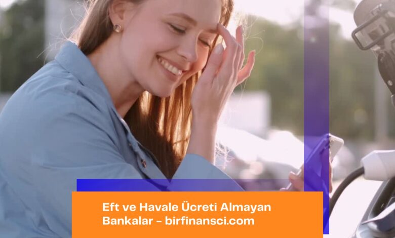 2021 EFT ve Havale Ücreti Almayan Bankalar Hangileridir?, Bir Finansçı